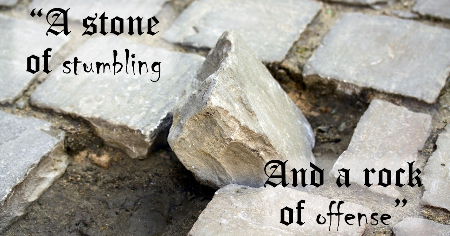 A stone of stumbling and a rock of offense (Digest)